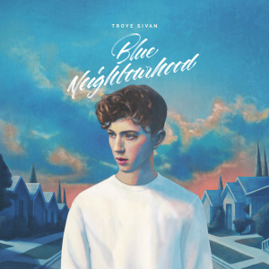 Troye_Sivan_-_Blue_Neighbourhood